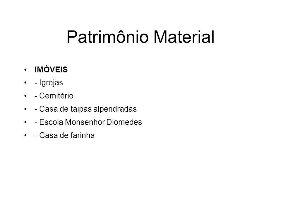 Patrimônio Material IMÓVEIS - Igrejas - Cemitério - Casa de taipas alpendradas - Escola Monsenhor Diomedes - Casa de farinha