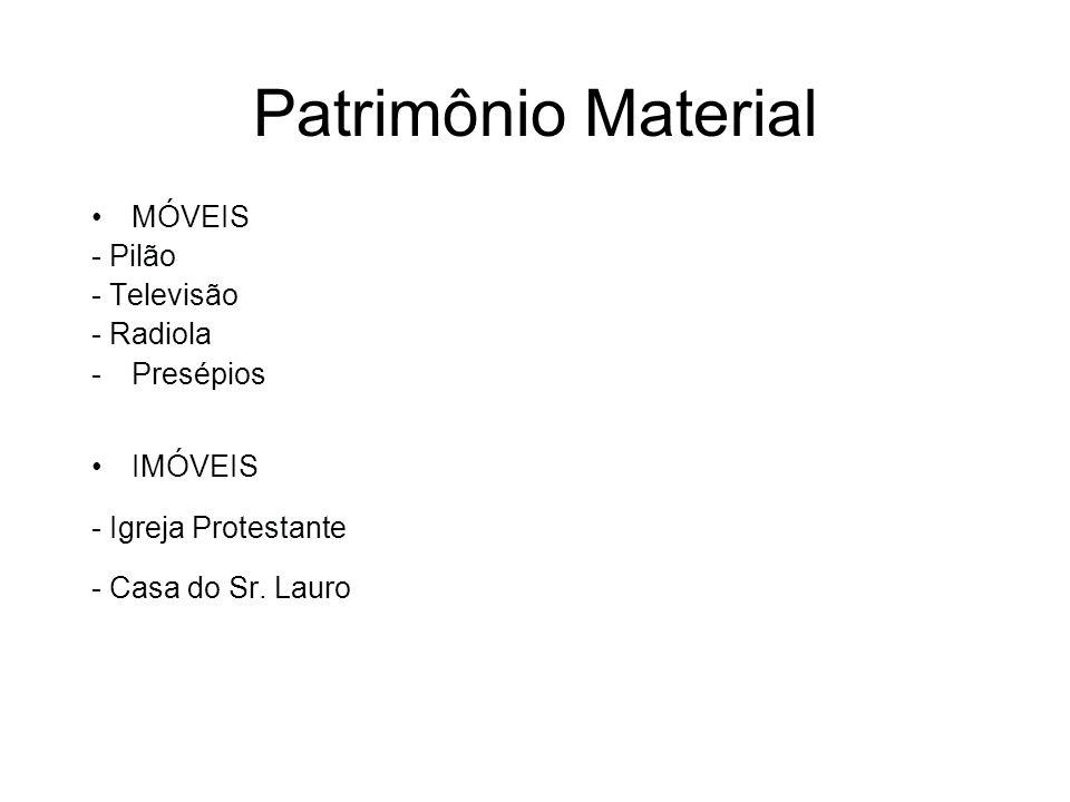 Patrimônio Material MÓVEIS - Pilão - Televisão - Radiola -Presépios IMÓVEIS - Igreja Protestante - Casa do Sr. Lauro