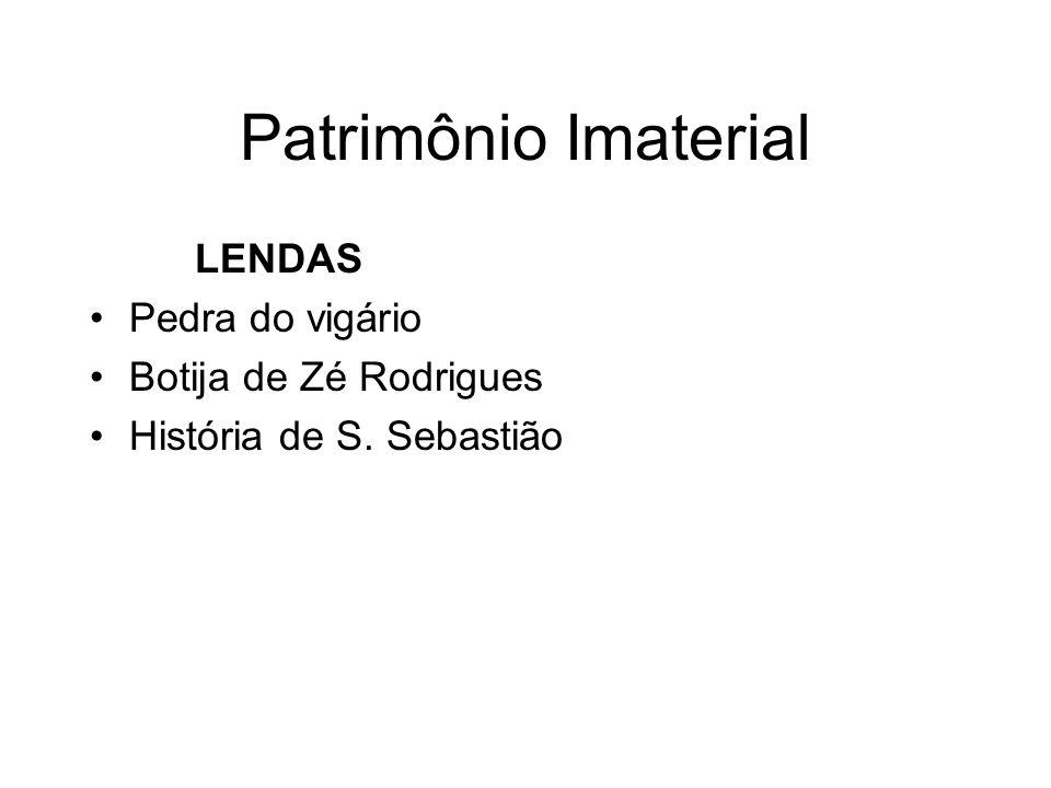 Patrimônio Imaterial LENDAS Pedra do vigário Botija de Zé Rodrigues História de S. Sebastião