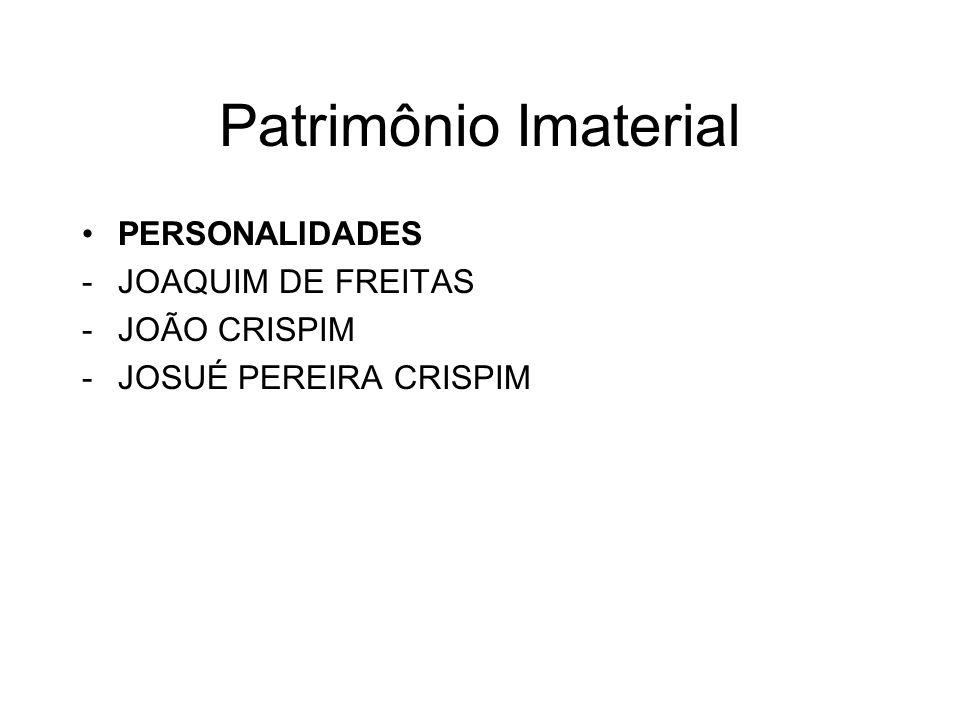 Patrimônio Imaterial PERSONALIDADES -JOAQUIM DE FREITAS -JOÃO CRISPIM -JOSUÉ PEREIRA CRISPIM
