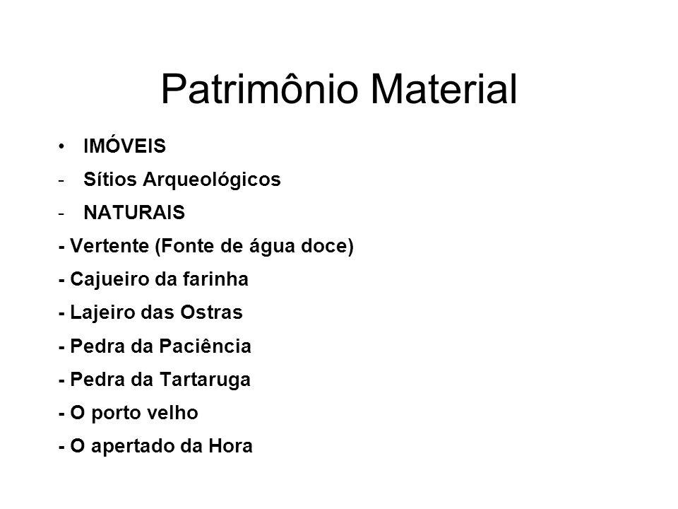 Patrimônio Material IMÓVEIS -Sítios Arqueológicos -NATURAIS - Vertente (Fonte de água doce) - Cajueiro da farinha - Lajeiro das Ostras - Pedra da Paci