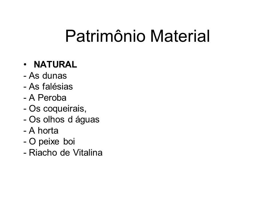 Patrimônio Material NATURAL - As dunas - As falésias - A Peroba - Os coqueirais, - Os olhos d águas - A horta - O peixe boi - Riacho de Vitalina