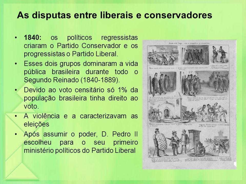 As disputas entre liberais e conservadores 1840: os políticos regressistas criaram o Partido Conservador e os progressistas o Partido Liberal. Esses d