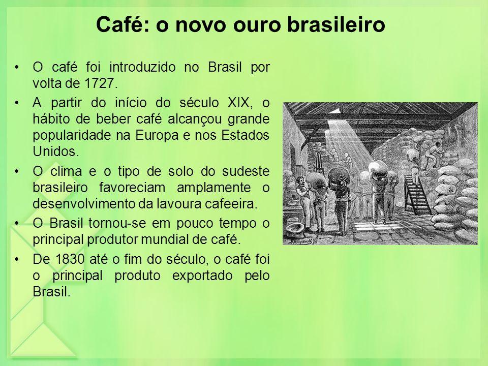 Café: o novo ouro brasileiro O café foi introduzido no Brasil por volta de 1727. A partir do início do século XIX, o hábito de beber café alcançou gra