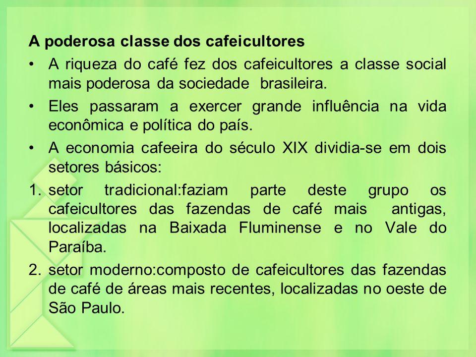 A poderosa classe dos cafeicultores A riqueza do café fez dos cafeicultores a classe social mais poderosa da sociedade brasileira. Eles passaram a exe