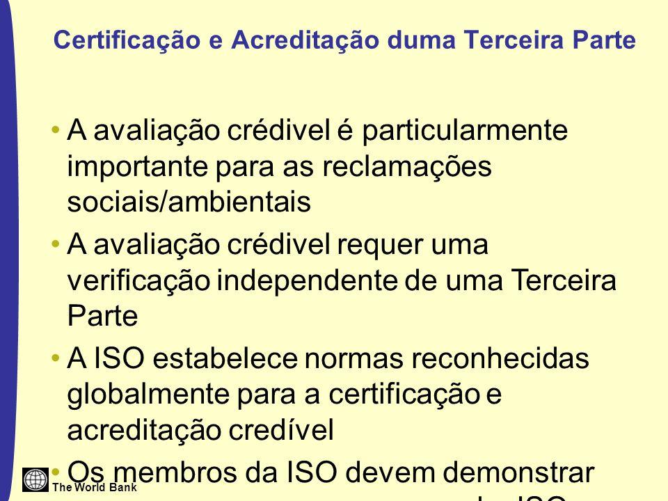 The World Bank Certificação e Acreditação duma Terceira Parte A avaliação crédivel é particularmente importante para as reclamações sociais/ambientais A avaliação crédivel requer uma verificação independente de uma Terceira Parte A ISO estabelece normas reconhecidas globalmente para a certificação e acreditação credível Os membros da ISO devem demonstrar que cumprem com as normas da ISO
