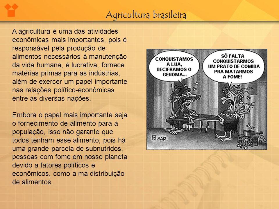 A agricultura é uma das atividades econômicas mais importantes, pois é responsável pela produção de alimentos necessários à manutenção da vida humana,