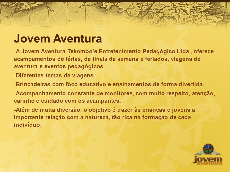 Jovem Aventura -A Jovem Aventura Tekomboe Entretenimento Pedagógico Ltda., oferece acampamentos de férias, de finais de semana e feriados, viagens de