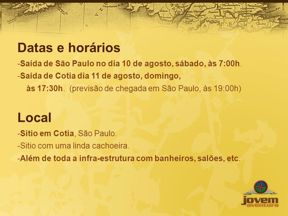Datas e horários -Saída de São Paulo no dia 10 de agosto, sábado, às 7:00h. -Saída de Cotia dia 11 de agosto, domingo, às 17:30h. (previsão de chegada