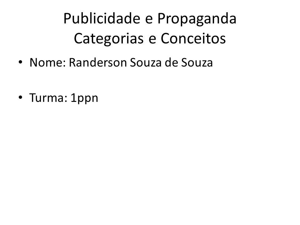 Publicidade e Propaganda Categorias e Conceitos Nome: Randerson Souza de Souza Turma: 1ppn
