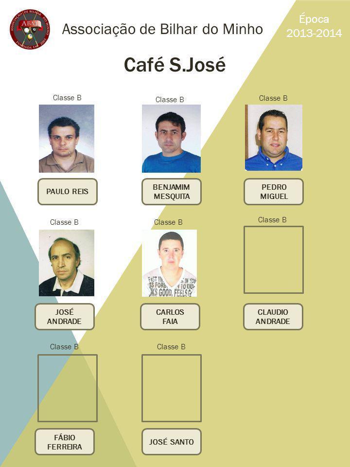 Associação de Bilhar do Minho Época 2013-2014 Café S.José PAULO REIS PEDRO MIGUEL BENJAMIM MESQUITA JOSÉ SANTO FÁBIO FERREIRA JOSÉ ANDRADE CLAUDIO AND