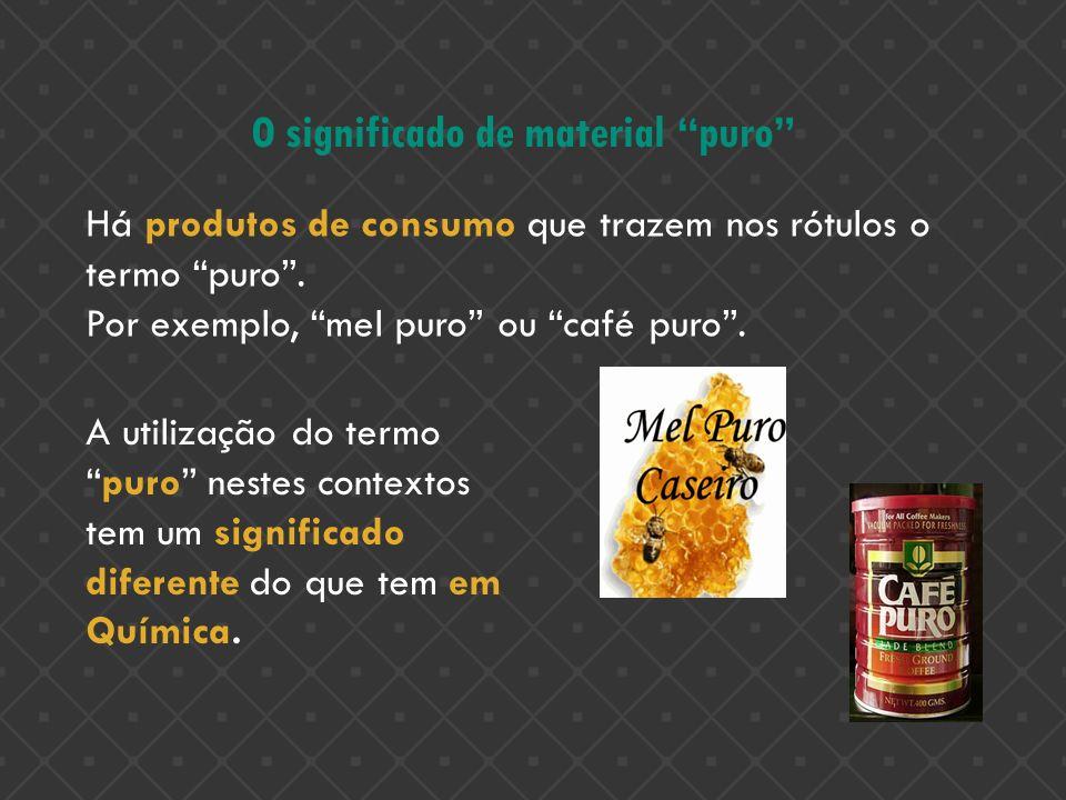 O significado de material puro Há produtos de consumo que trazem nos rótulos o termo puro. Por exemplo, mel puro ou café puro. A utilização do termopu