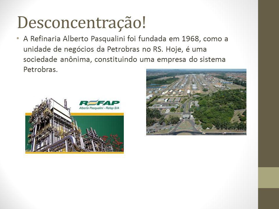 Desconcentração! A Refinaria Alberto Pasqualini foi fundada em 1968, como a unidade de negócios da Petrobras no RS. Hoje, é uma sociedade anônima, con