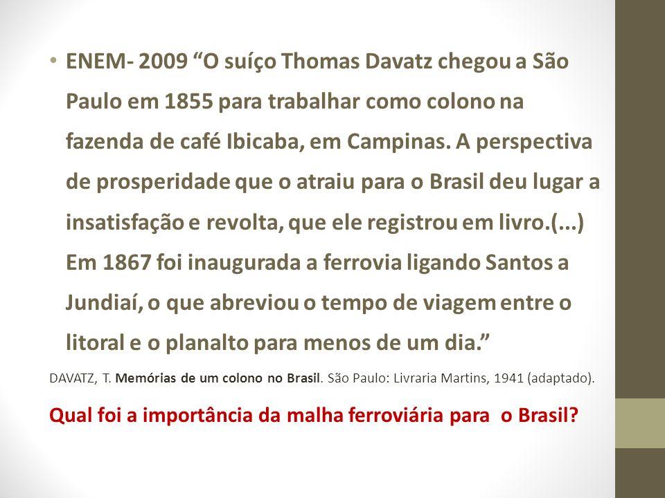 ENEM- 2009 O suíço Thomas Davatz chegou a São Paulo em 1855 para trabalhar como colono na fazenda de café Ibicaba, em Campinas.