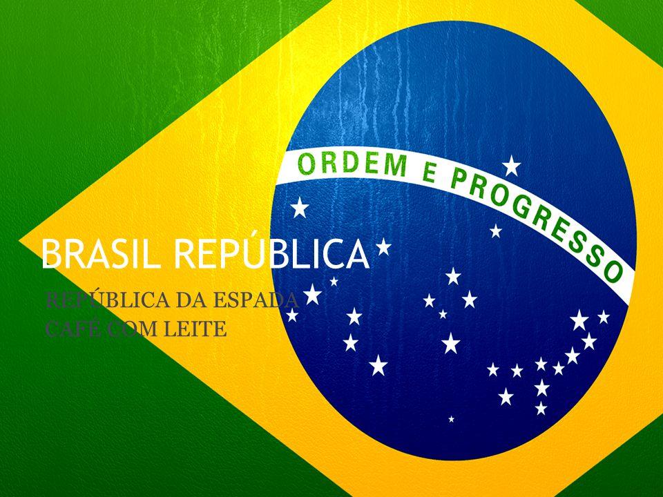 BRASIL REPÚBLICA REPÚBLICA DA ESPADA CAFÉ COM LEITE