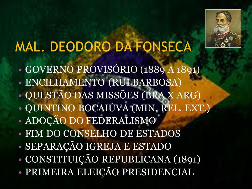 MAL. DEODORO DA FONSECA GOVERNO PROVISÓRIO (1889 A 1891) ENCILHAMENTO (RUI BARBOSA) QUESTÃO DAS MISSÕES (BRA X ARG) QUINTINO BOCAIÚVA (MIN. REL. EXT.)