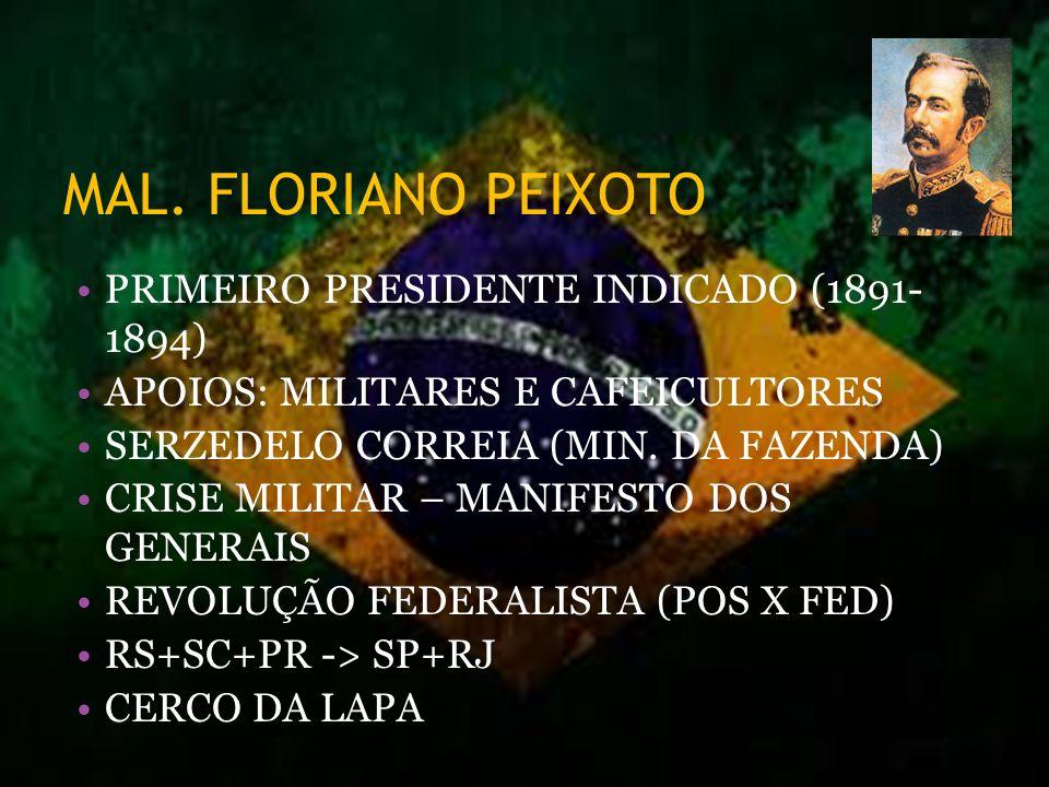 MAL. FLORIANO PEIXOTO PRIMEIRO PRESIDENTE INDICADO (1891- 1894) APOIOS: MILITARES E CAFEICULTORES SERZEDELO CORREIA (MIN. DA FAZENDA) CRISE MILITAR –