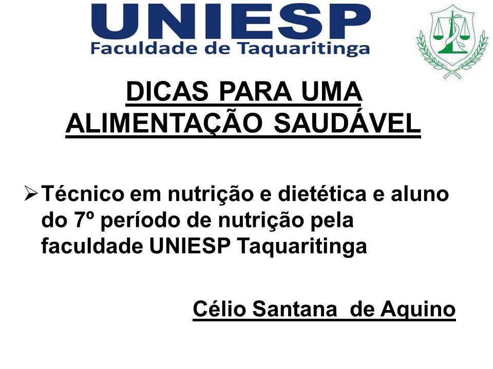 DICAS PARA UMA ALIMENTAÇÃO SAUDÁVEL Técnico em nutrição e dietética e aluno do 7º período de nutrição pela faculdade UNIESP Taquaritinga Célio Santana