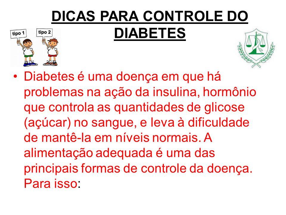 DICAS PARA CONTROLE DO DIABETES Diabetes é uma doença em que há problemas na ação da insulina, hormônio que controla as quantidades de glicose (açúcar