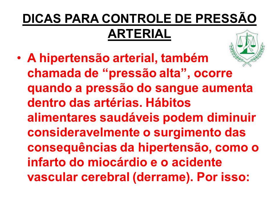 DICAS PARA CONTROLE DE PRESSÃO ARTERIAL A hipertensão arterial, também chamada de pressão alta, ocorre quando a pressão do sangue aumenta dentro das a