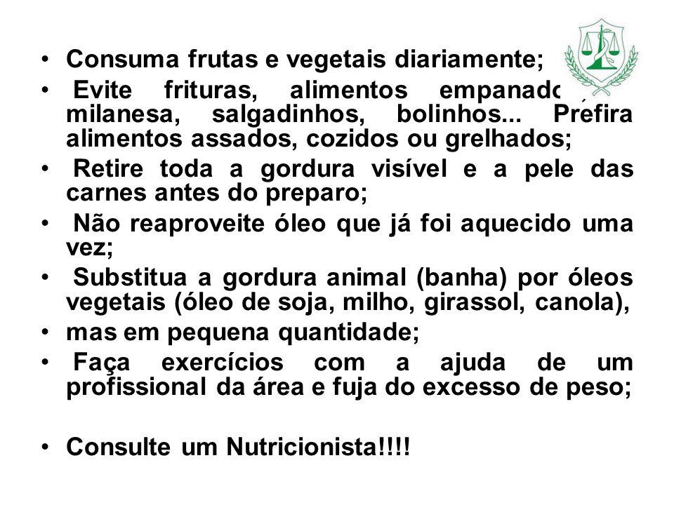 Consuma frutas e vegetais diariamente; Evite frituras, alimentos empanados, à milanesa, salgadinhos, bolinhos... Prefira alimentos assados, cozidos ou