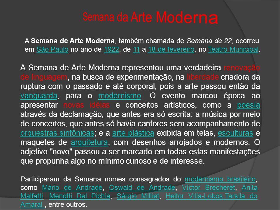 A Semana de Arte Moderna, também chamada de Semana de 22, ocorreu em São Paulo no ano de 1922, de 11 a 18 de fevereiro, no Teatro Municipal.São Paulo1