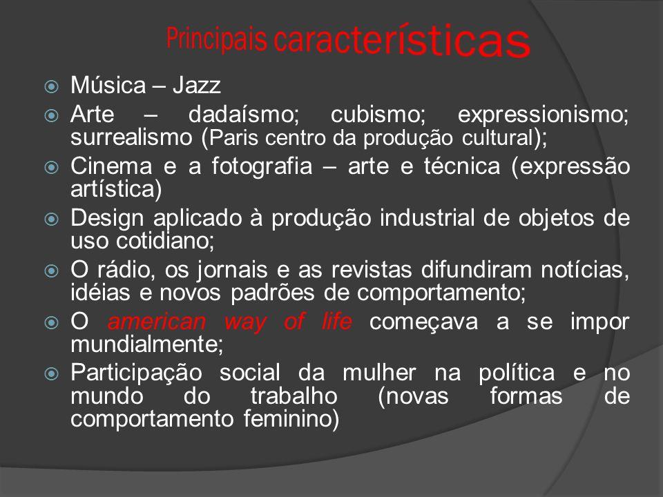 Música – Jazz Arte – dadaísmo; cubismo; expressionismo; surrealismo ( Paris centro da produção cultural ); Cinema e a fotografia – arte e técnica (exp