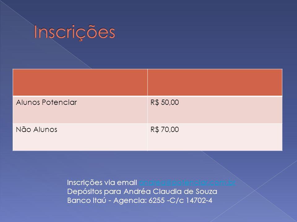 Inscrições via email andrea@potenciar.com.brandrea@potenciar.com.br Depósitos para Andréa Claudia de Souza Banco Itaú - Agencia: 6255 -C/c 14702-4 Alu