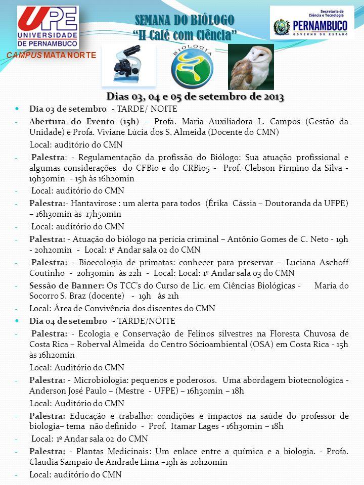 SEMANA DO BIÓLOGO II Café com Ciência Dia 03 de setembro - TARDE/ NOITE - Abertura do Evento (15h) – Profa. Maria Auxiliadora L. Campos (Gestão da Uni