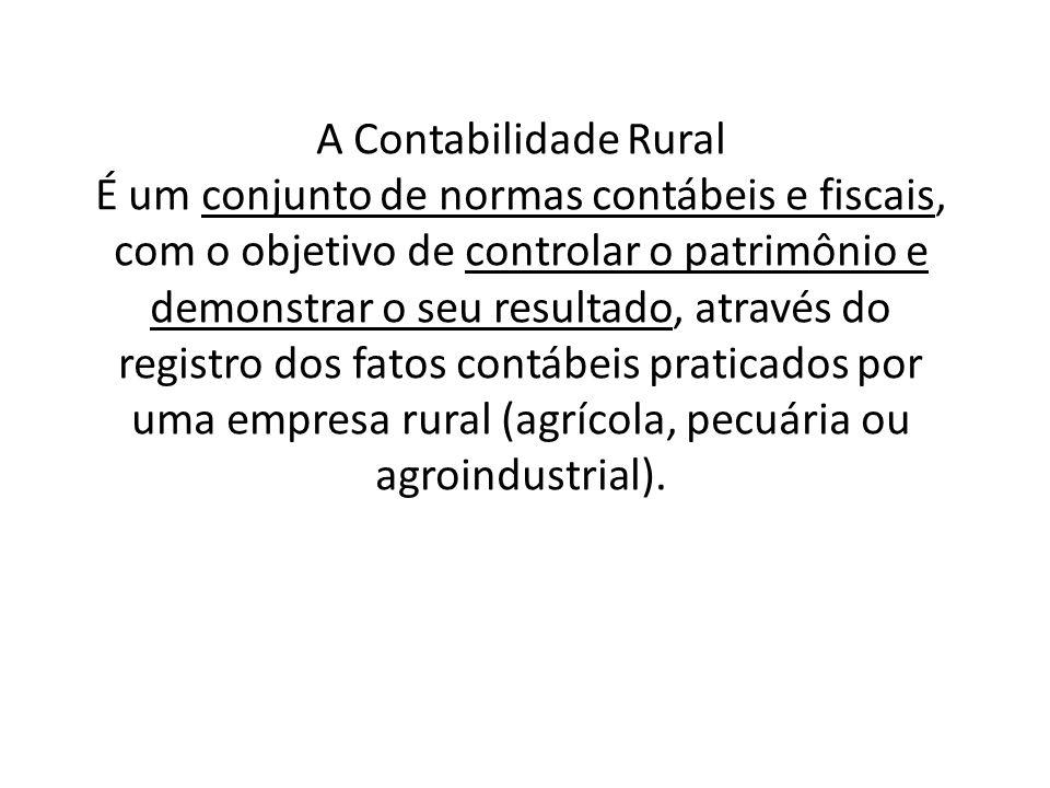 A Contabilidade Rural É um conjunto de normas contábeis e fiscais, com o objetivo de controlar o patrimônio e demonstrar o seu resultado, através do registro dos fatos contábeis praticados por uma empresa rural (agrícola, pecuária ou agroindustrial).