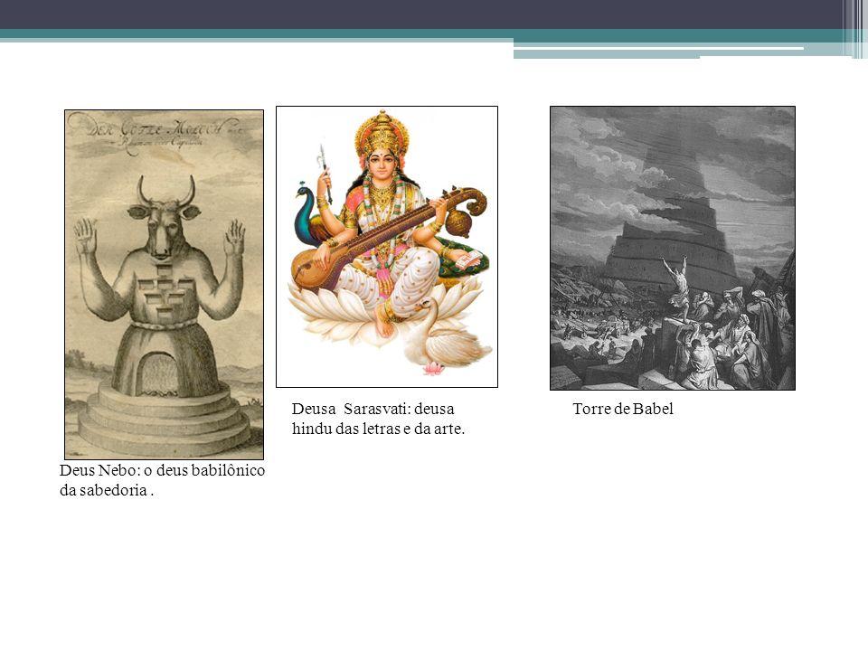 Deus Nebo: o deus babilônico da sabedoria.Deusa Sarasvati: deusa hindu das letras e da arte.