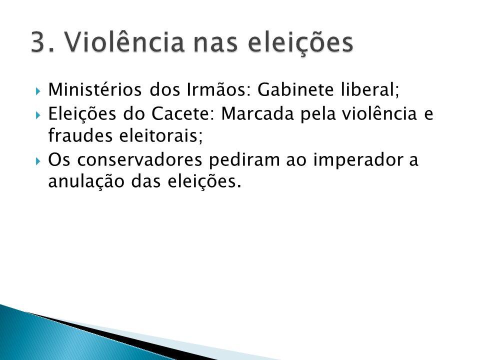 Ministérios dos Irmãos: Gabinete liberal; Eleições do Cacete: Marcada pela violência e fraudes eleitorais; Os conservadores pediram ao imperador a anulação das eleições.