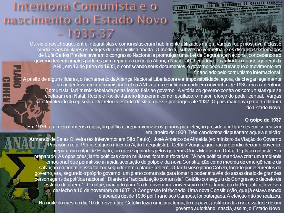 Os violentos choques entre integralistas e comunistas eram habilmente utilizados na Era Vargas, que mostrava à classe média e aos militares os perigos