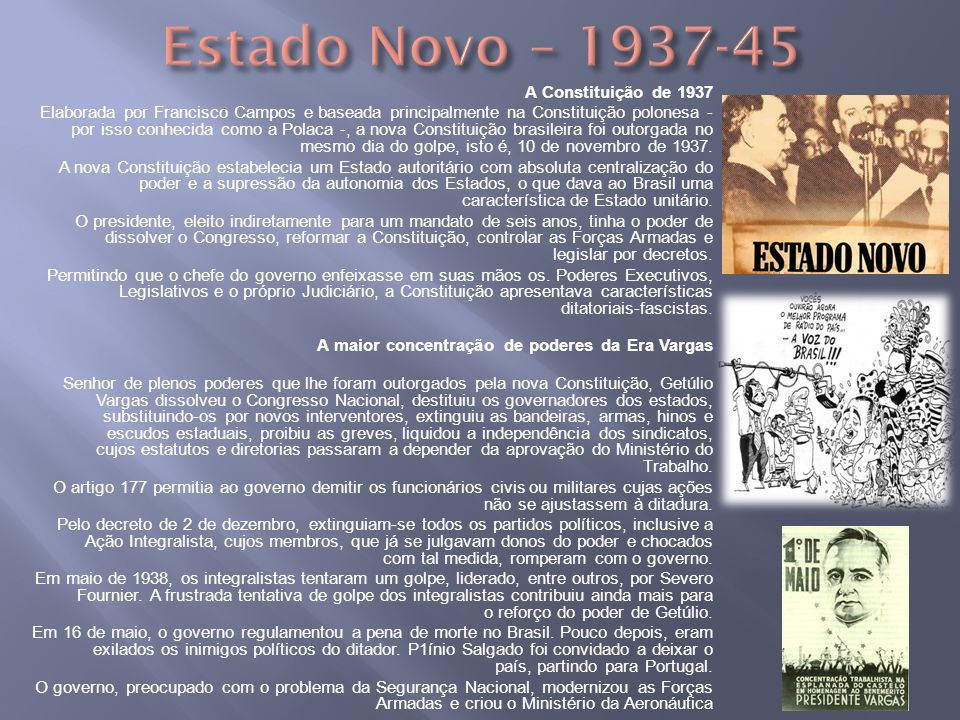 A Constituição de 1937 Elaborada por Francisco Campos e baseada principalmente na Constituição polonesa - por isso conhecida como a Polaca -, a nova C