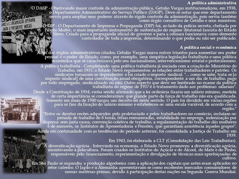 A política administrativa O DASP - Objetivando maior controle da administração pública, Getulio Vargas institucionalizou, em 1938, o Departamento Admi