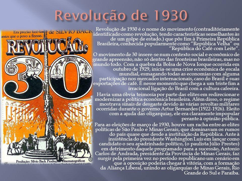 Revolução de 1930 é o nome do movimento (contraditóriamente identificado como revolução, tendo características semelhantes às de um golpe de estado.)