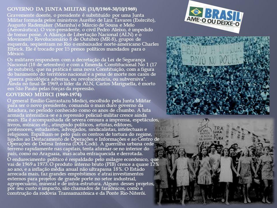 GOVERNO DA JUNTA MILITAR (31/8/1969-30/10/1969) Gravemente doente, o presidente é substituído por uma Junta Militar formada pelos ministros Aurélio de