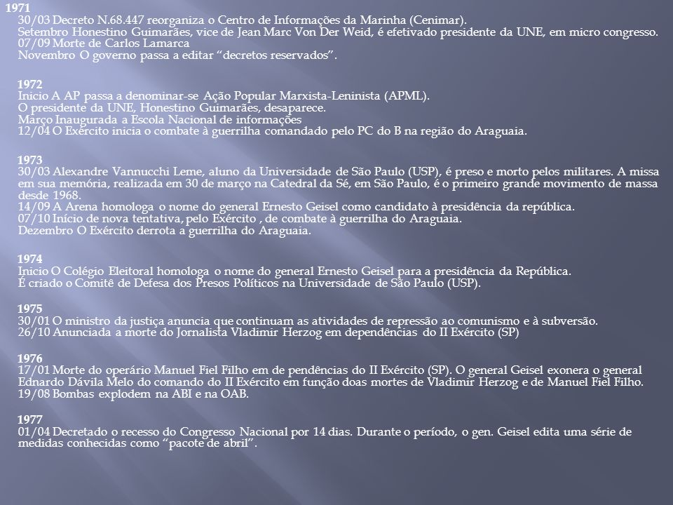 1971 30/03 Decreto N.68.447 reorganiza o Centro de Informações da Marinha (Cenimar). Setembro Honestino Guimarães, vice de Jean Marc Von Der Weid, é e