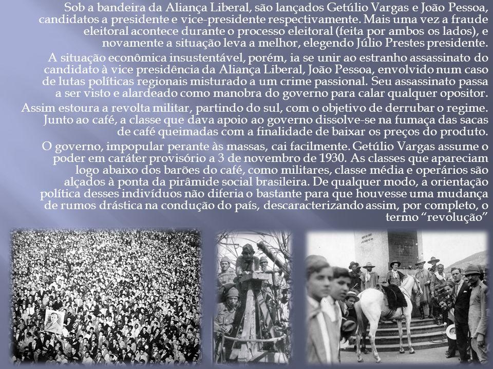 Sob a bandeira da Aliança Liberal, são lançados Getúlio Vargas e João Pessoa, candidatos a presidente e vice-presidente respectivamente. Mais uma vez