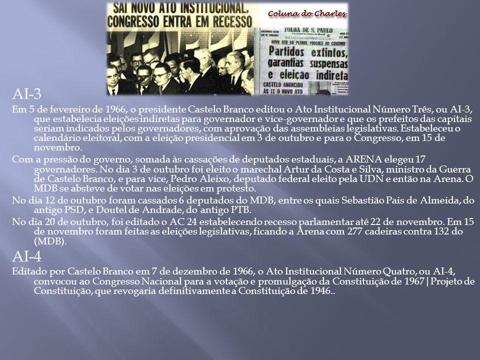 AI-3 Em 5 de fevereiro de 1966, o presidente Castelo Branco editou o Ato Institucional Número Três, ou AI-3, que estabelecia eleições indiretas para g