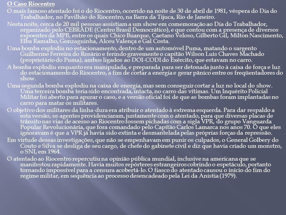 O Caso Riocentro O mais famoso atentado foi o do Riocentro, ocorrido na noite de 30 de abril de 1981, véspera do Dia do Trabalhador, no Pavilhão do Ri