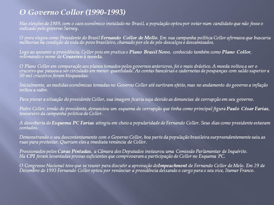 O Governo Collor (1990-1993) Nas eleições de 1989, com o caos econômico instalado no Brasil, a população optou por votar num candidato que não fosse o