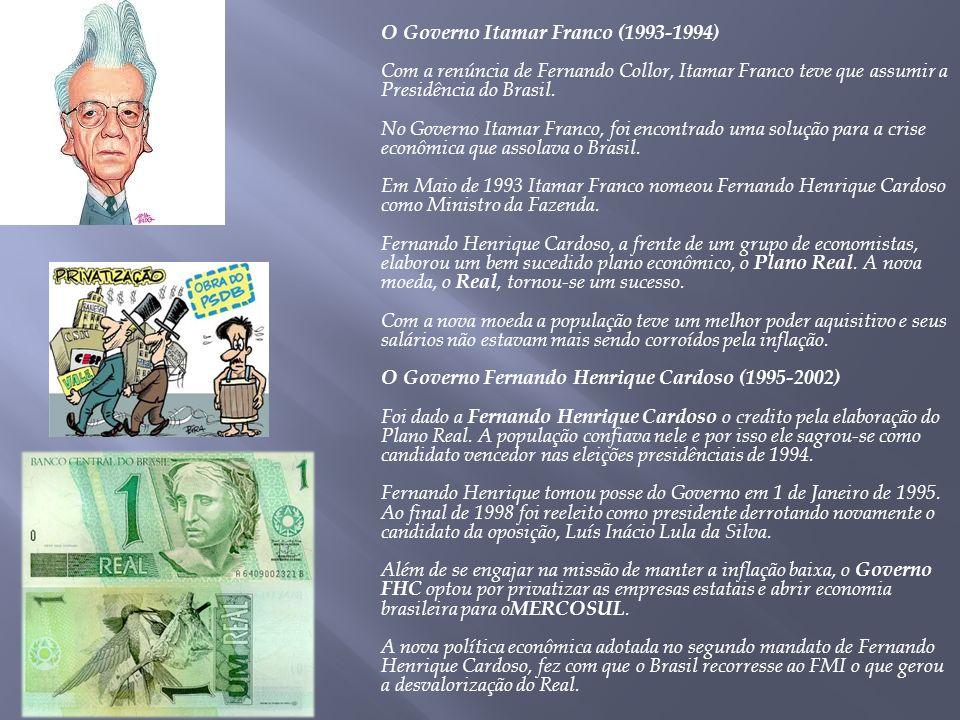 O Governo Itamar Franco (1993-1994) Com a renúncia de Fernando Collor, Itamar Franco teve que assumir a Presidência do Brasil. No Governo Itamar Franc