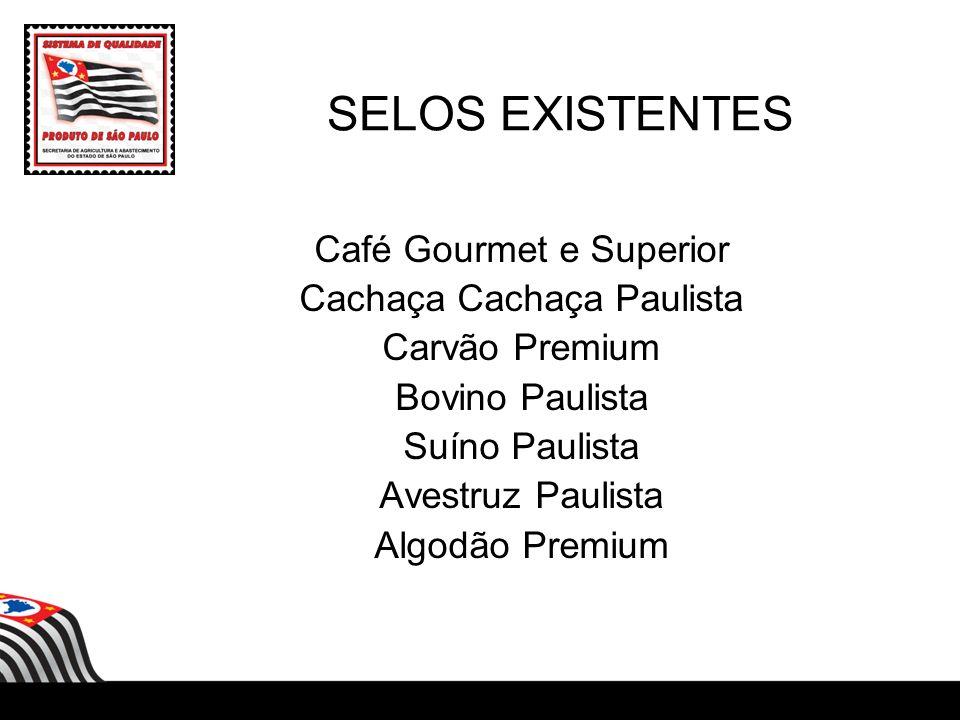 SELOS EXISTENTES Café Gourmet e Superior Cachaça Cachaça Paulista Carvão Premium Bovino Paulista Suíno Paulista Avestruz Paulista Algodão Premium