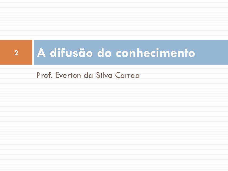 Prof. Everton da Silva Correa A difusão do conhecimento 2
