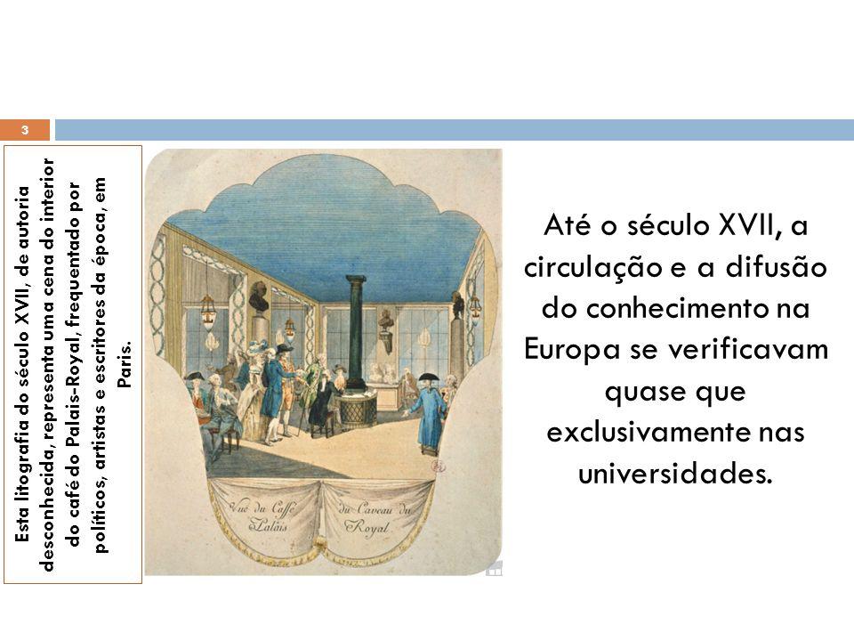 Até o século XVII, a circulação e a difusão do conhecimento na Europa se verificavam quase que exclusivamente nas universidades. Esta litografia do sé