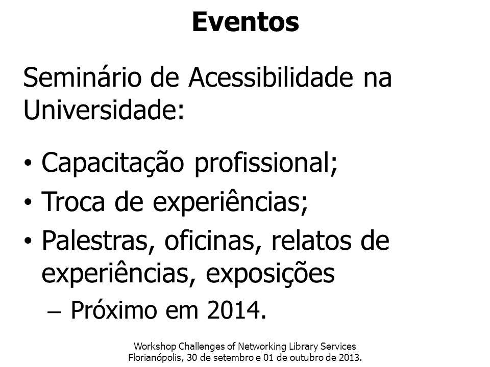 Eventos Seminário de Acessibilidade na Universidade: Capacitação profissional; Troca de experiências; Palestras, oficinas, relatos de experiências, ex