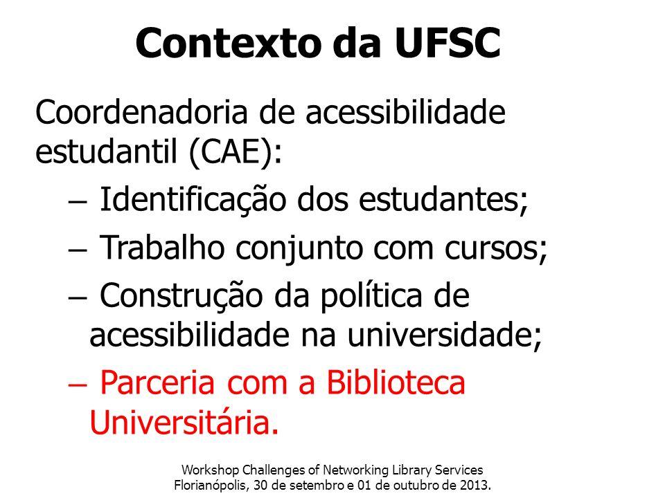 Contexto da UFSC Coordenadoria de acessibilidade estudantil (CAE): – Identificação dos estudantes; – Trabalho conjunto com cursos; – Construção da pol