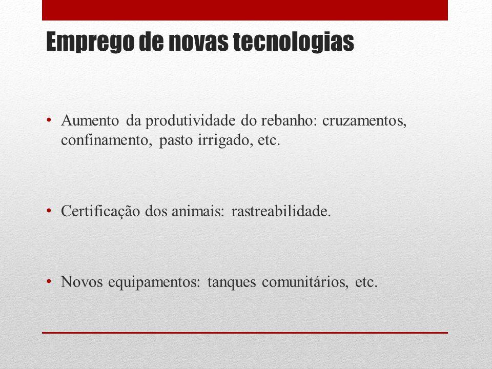 Emprego de novas tecnologias Aumento da produtividade do rebanho: cruzamentos, confinamento, pasto irrigado, etc. Certificação dos animais: rastreabil