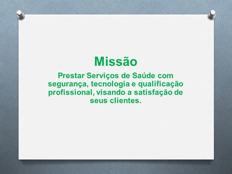 Missão Prestar Serviços de Saúde com segurança, tecnologia e qualificação profissional, visando a satisfação de seus clientes.
